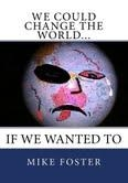 We Could Change the World...If We Wanted T